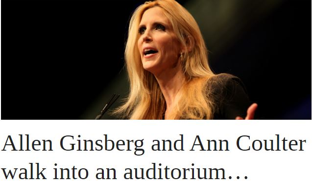Allen Ginsberg and Ann Coulter walk into an auditorium…