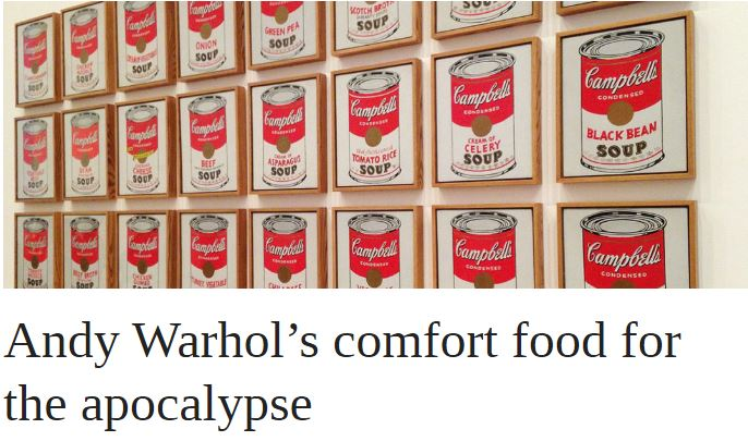 Andy Warhol's comfort food for the apocalypse