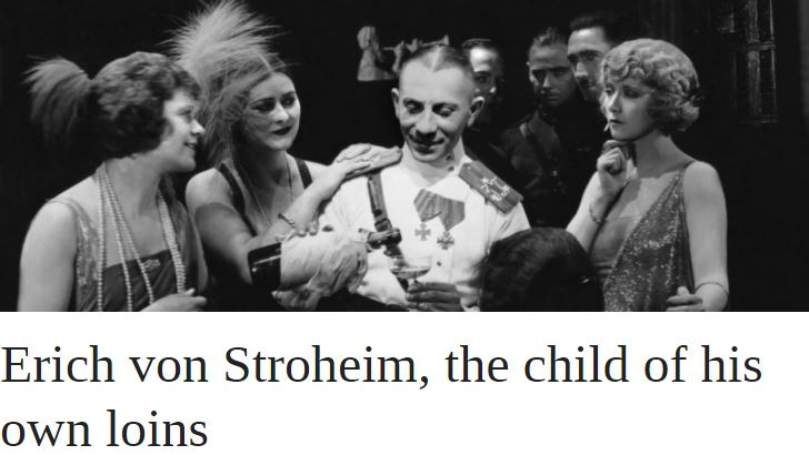 Erich von Stroheim, the child of his own loins