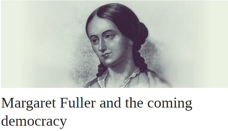Margaret Fuller and the coming democracy