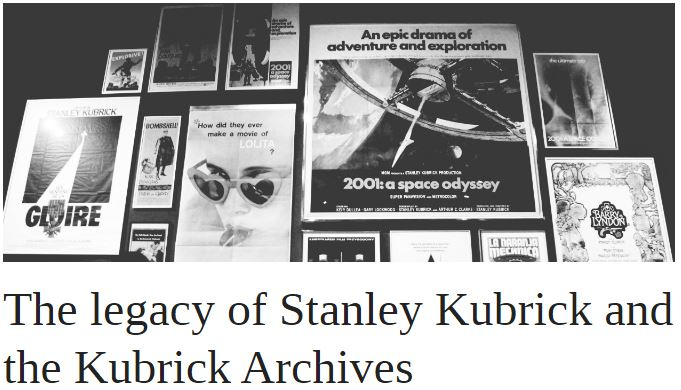 The legacy of Stanley Kubrick and the Kubrick Archives